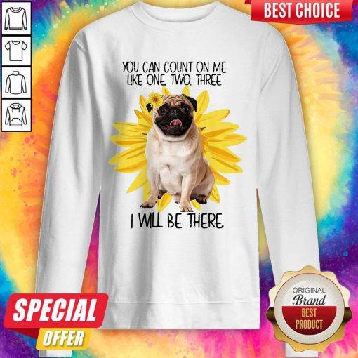 Pug Dog You Can Count On Me Like One Two Three I Will Be There Sweatshirt
