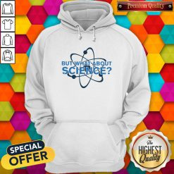 Science Made But What About Science Hoodie