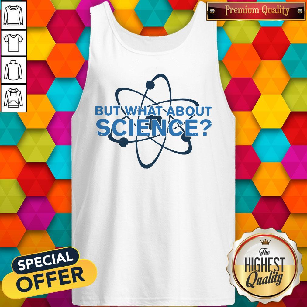 Science Made But What About Science Tank Top
