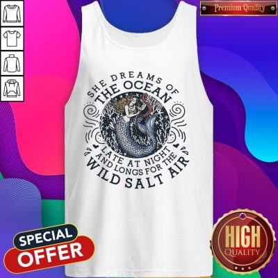 She Dreams Of The Ocean Late At Night And Longs For The Wild Salr Air Mermaid Tank Top