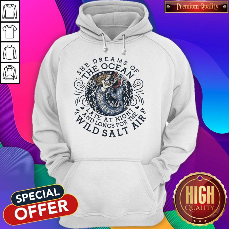 She Dreams Of The Ocean Late At Night And Longs For The Wild Salr Air Mermaid Hoodie