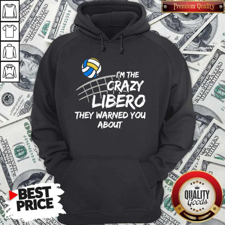 Sport Volleyball I'm The Crazy Libero They Warned You About Hoodie