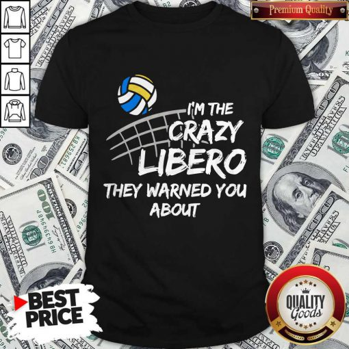 Sport Volleyball I'm The Crazy Libero They Warned You About Shirt