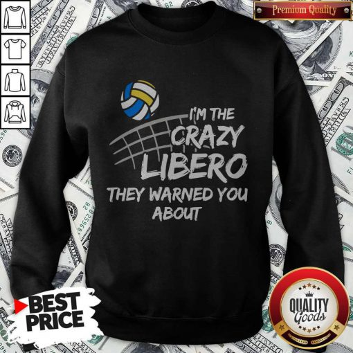 Sport Volleyball I'm The Crazy Libero They Warned You About Sweatshirt