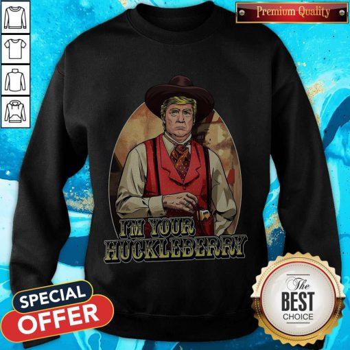 Best Donal Trump I'm Your Huckleberry Sweatshirt