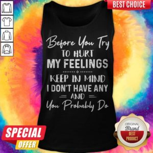 Top Before You Try To Hurt My Feelings Premium Women's Tank Top