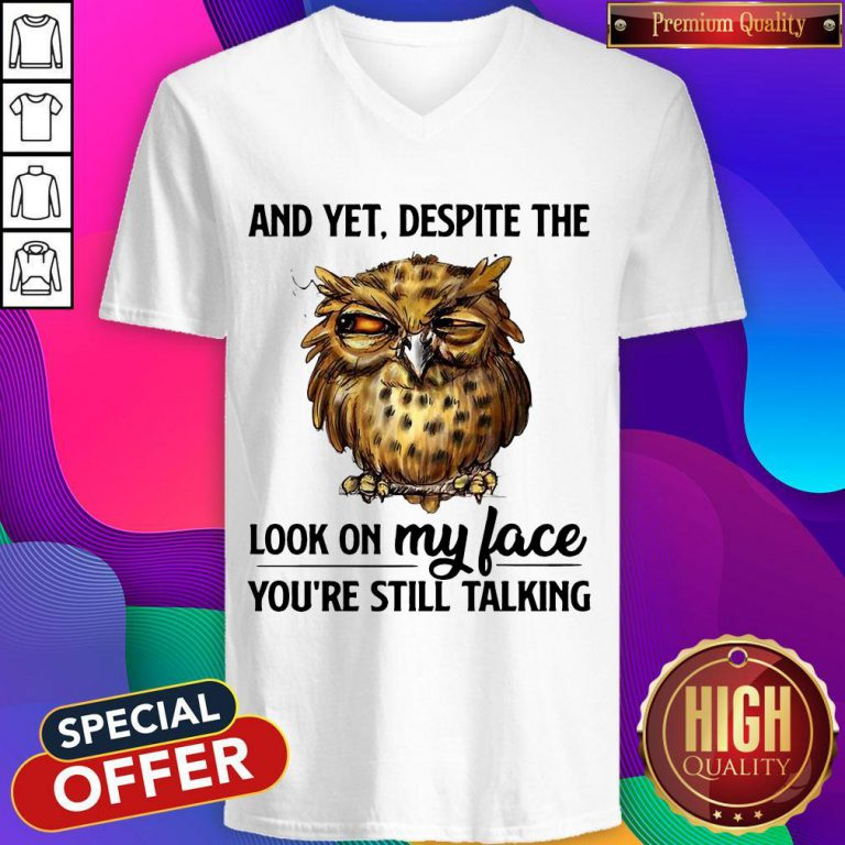 Top Owl And Yet Despite The Look On My Face You're Still Talking V-neck
