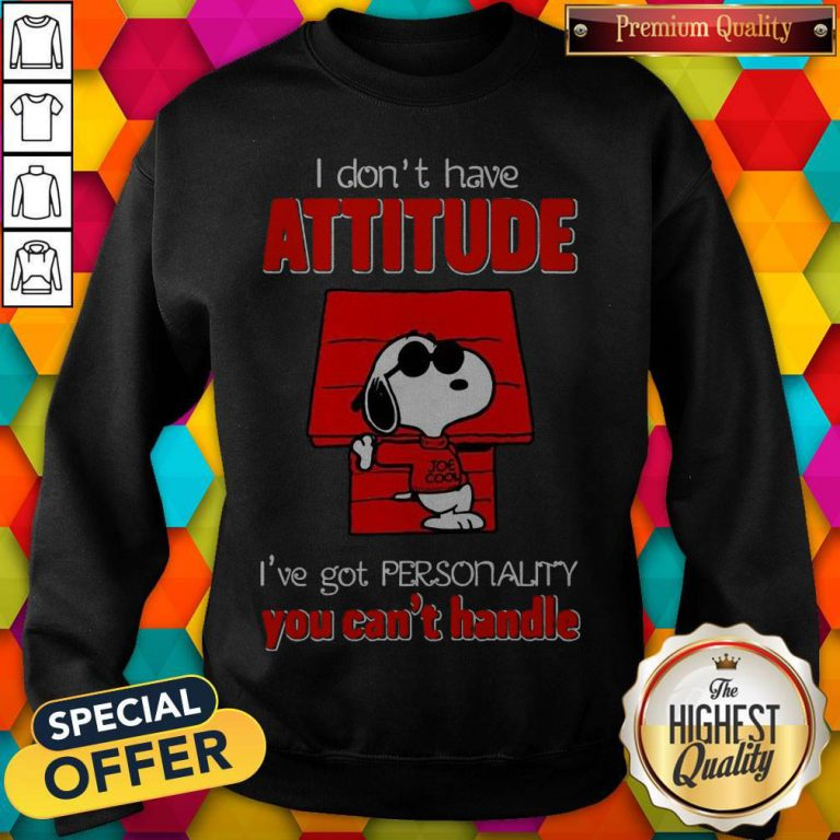Top Snoopy Joe Cool Attitude I've Got Personality You Can't Handle Sweatshirt