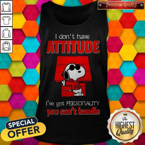 Top Snoopy Joe Cool Attitude I've Got Personality You Can't Handle Tank Top