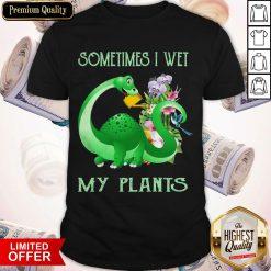 Top Sometimes I Wet My Plants Shirt