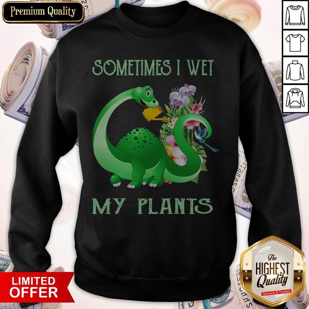 Top Sometimes I Wet My Plants Sweatshirt