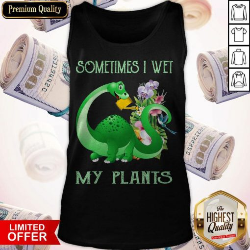 Top Sometimes I Wet My Plants Tank Top