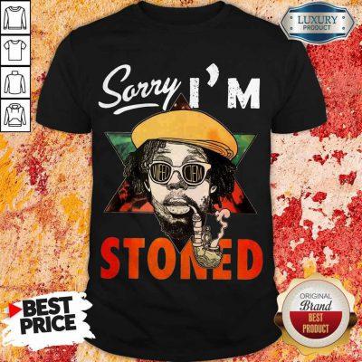 Top Sorry I'm Stoned Smoking Shirt