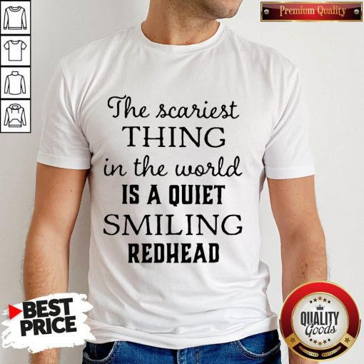 Top The Scariest Thing In The World Is A Quiet Smiling Shirt