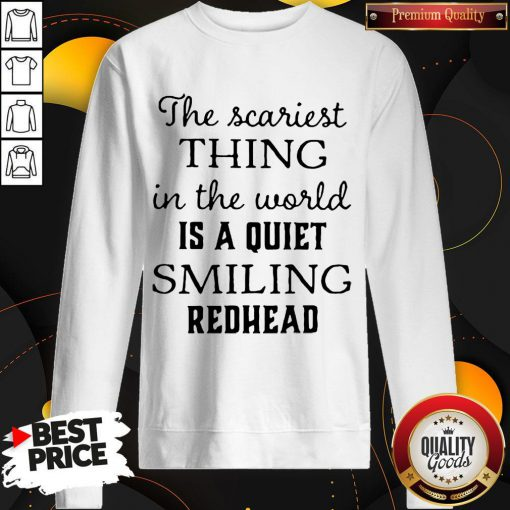 Top The Scariest Thing In The World Is A Quiet Smiling Sweatshirt