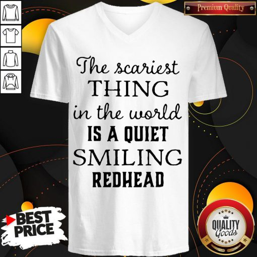 Top The Scariest Thing In The World Is A Quiet Smiling V-neck