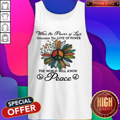 When The Power Of Love Overcomes The Love Of Power The World Will Know Peace Flowers Tank Top
