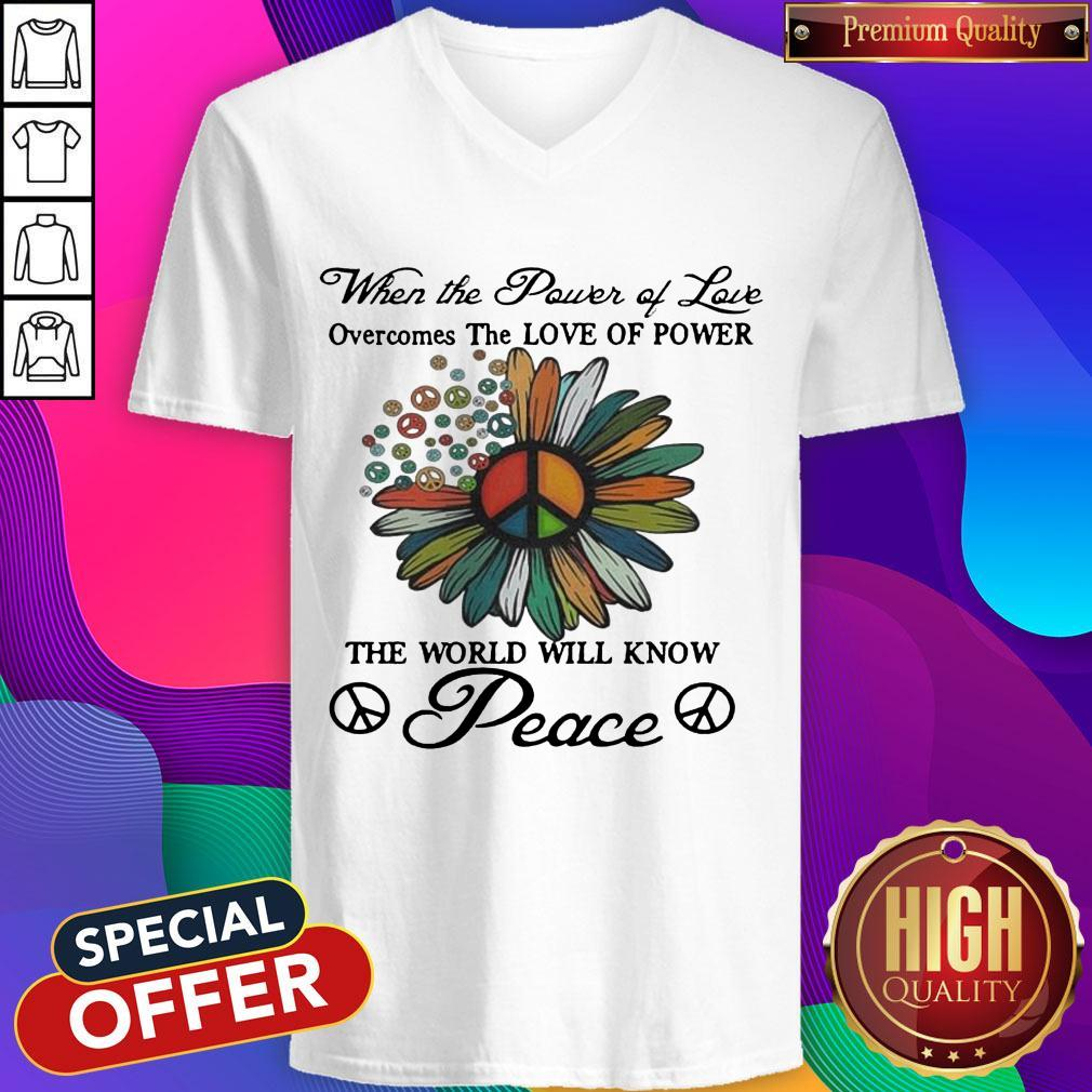 When The Power Of Love Overcomes The Love Of Power The World Will Know Peace Flowers V-neck