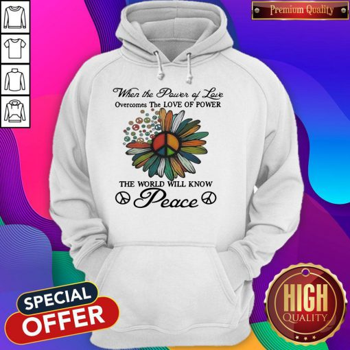 When The Power Of Love Overcomes The Love Of Power The World Will Know Peace Flowers Hoodie