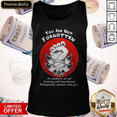 You Are Not Forgotten In Memory Of All Missing And Murdered Indigenous Women And Girl Tank Top