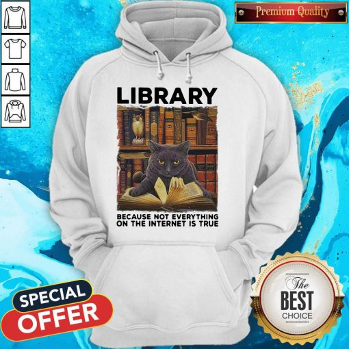 Black Cat Library Because Not Everything On The Internet Is True Hoodie
