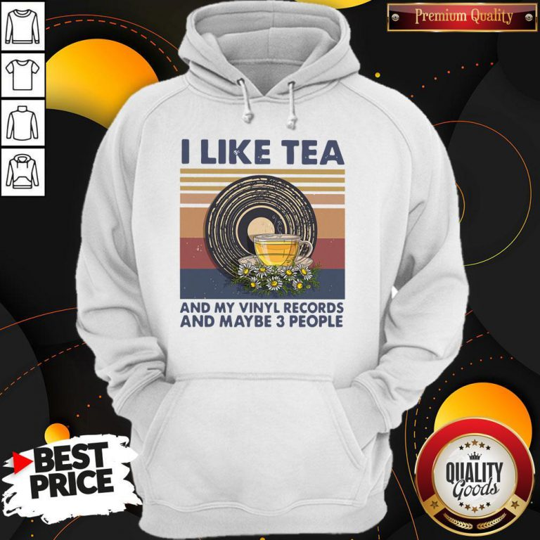 Funny I Like Tea And My Vinyl Records And Maybe 3 People Vintage Retro Hoodie