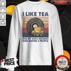 Funny I Like Tea And My Vinyl Records And Maybe 3 People Vintage Retro Sweatshirt