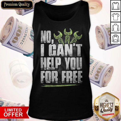 Funny No I Can't Help You For Free Mechanic Tank top