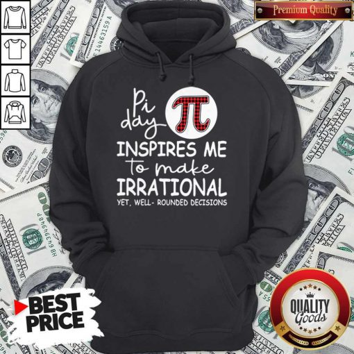 Math Teacher Pi Day Inspires Me To Make Irrational Yet Well Rounded Decisions Hoodie