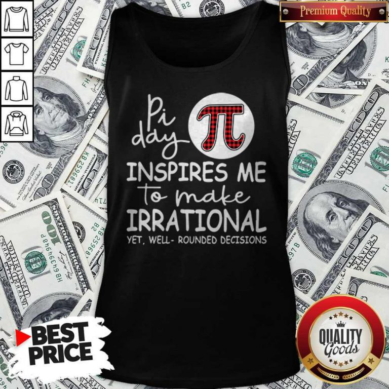 Math Teacher Pi Day Inspires Me To Make Irrational Yet Well Rounded Decisions Tank Top