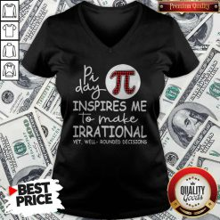 Math Teacher Pi Day Inspires Me To Make Irrational Yet Well Rounded Decisions V-neck