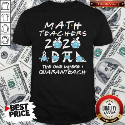 Math Teachers 2020 The One Where I Quaranteach Coronavirus Shirt