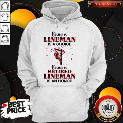 Nice Being A Lineman Is A Choice Being A Retired Lineman Is An Honor Hoodie