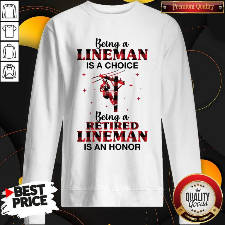 Nice Being A Lineman Is A Choice Being A Retired Lineman Is An Honor Sweatshirt