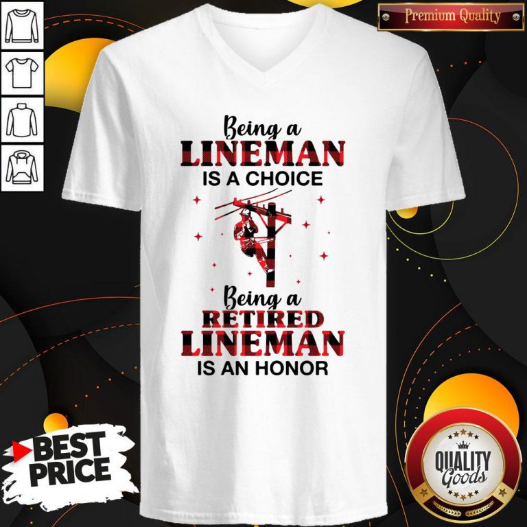 Nice Being A Lineman Is A Choice Being A Retired Lineman Is An Honor V-neck