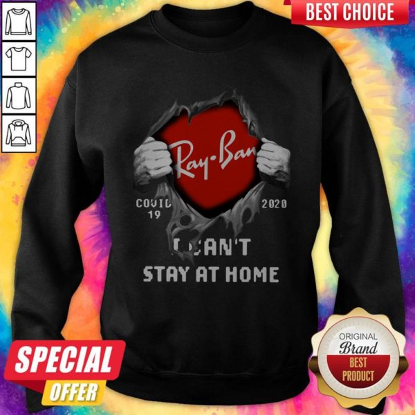 Nice Blood Inside Me Ray Ban Covid-19 2020 I Can't Stay At Home SweatshirtNice Blood Inside Me Ray Ban Covid-19 2020 I Can't Stay At Home Sweatshirt