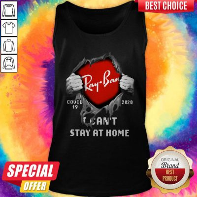Nice Blood Inside Me Ray Ban Covid-19 2020 I Can't Stay At Home Tank Top