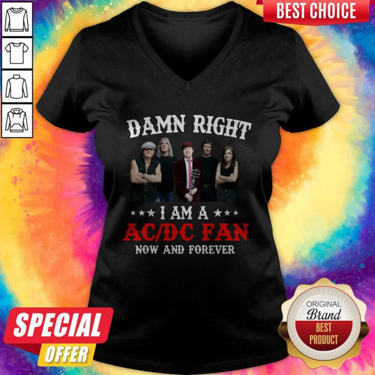 Nice Damn Right I Am A AC DC Fan Now And Forever V-neckNice Damn Right I Am A AC DC Fan Now And Forever V-neck