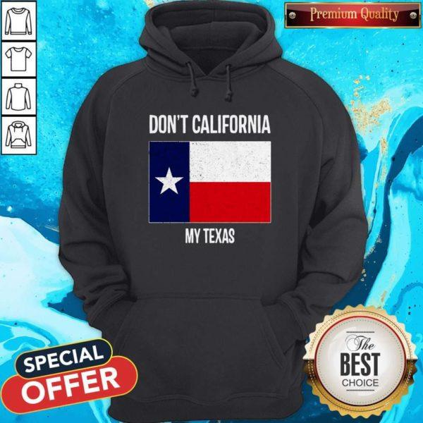 Nice Don_t California My Texas Flag Hoodie