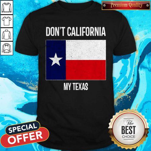 Nice Don_t California My Texas Flag Shirt