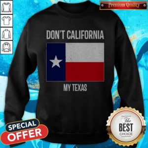 Nice Don_t California My Texas Flag Sweatshirt