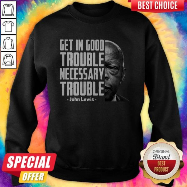Nice Get In Good Trouble Necessary Trouble John Lewis SwNice Get In Good Trouble Necessary Trouble John Lewis Sweatshirteatshirt
