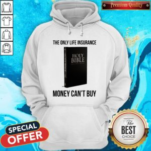 Nice Holy Bible The Only Life Insurance Money Can_t Buy HoodNice Holy Bible The Only Life Insurance Money Can_t Buy Hoodieie