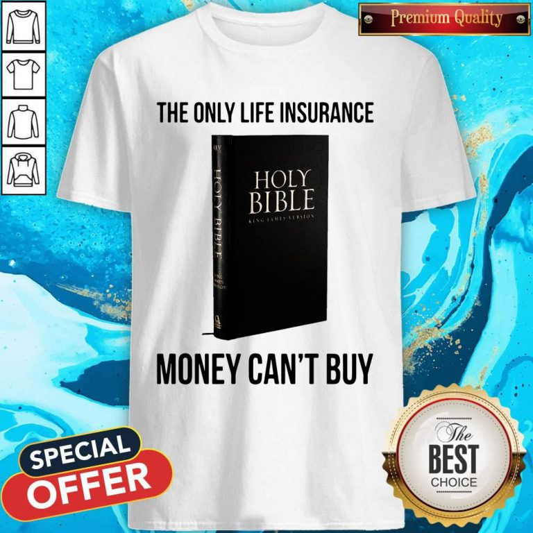 Nice Holy Bible The Only Life Insurance Money Can_t Buy Shirt
