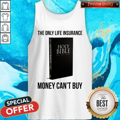 Nice Holy Bible The Only Life InsuNice Holy Bible The Only Life Insurance Money Can_t Buy Tank Toprance Money Can_t Buy Tank Top