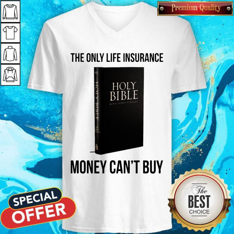 Nice Holy Bible The Only Life Insurance Money Can_t Buy V-neck