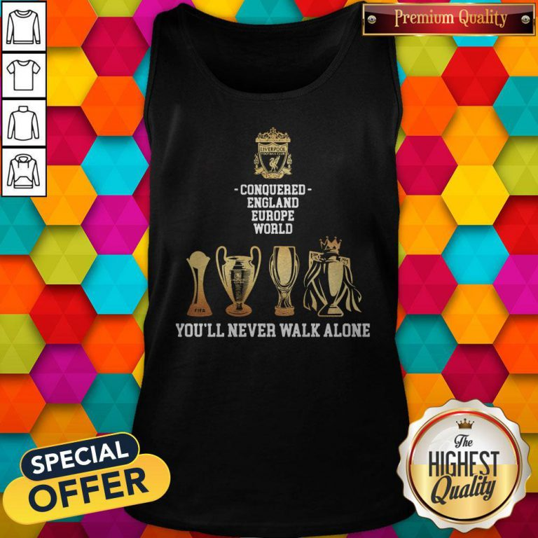 Nice Liverpool Conquered England Europe World You'll Never Walk Alone Tank Top
