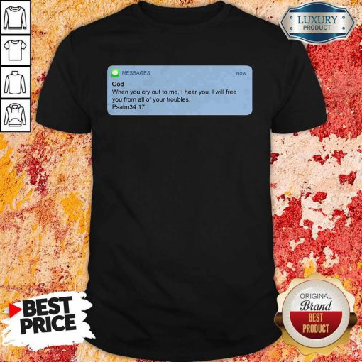 Nice Messages God When You Cry To Me I Hear You I Will Free You From All Of Your Troubles Shirt