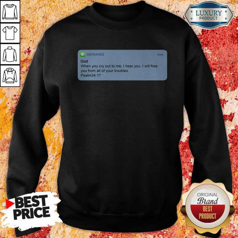 Nice Messages God When You Cry To Me I Hear You I Will Free You From All Of Your Troubles Sweatshirt
