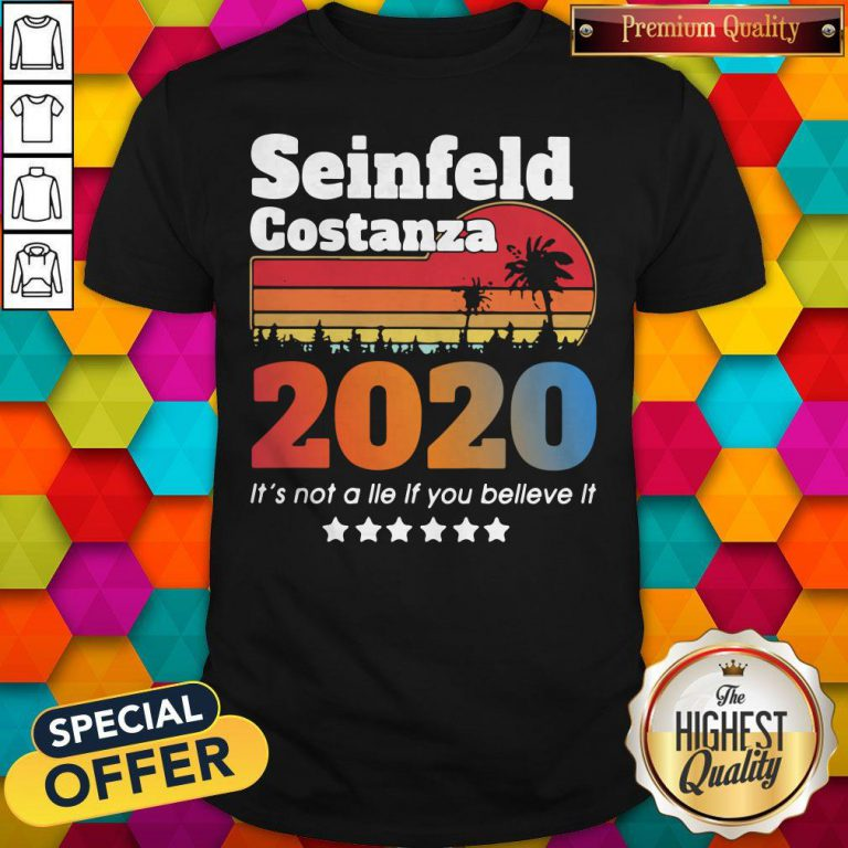 Nice Seinfeld Costanza 2020 It's Not A Lie If You Believe It Vintage Shirt